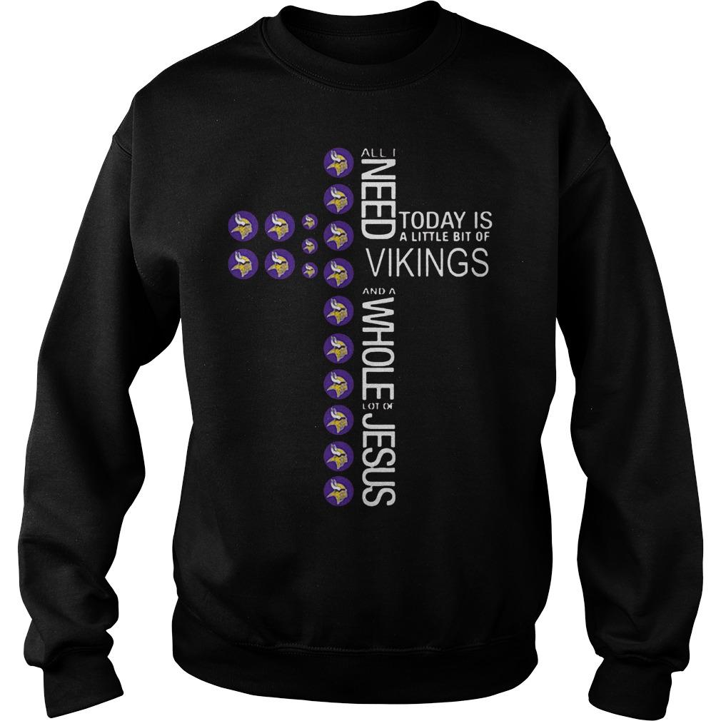 Cross All I need today is a little bit of Vikings Shirt Sweatshirt Unisex