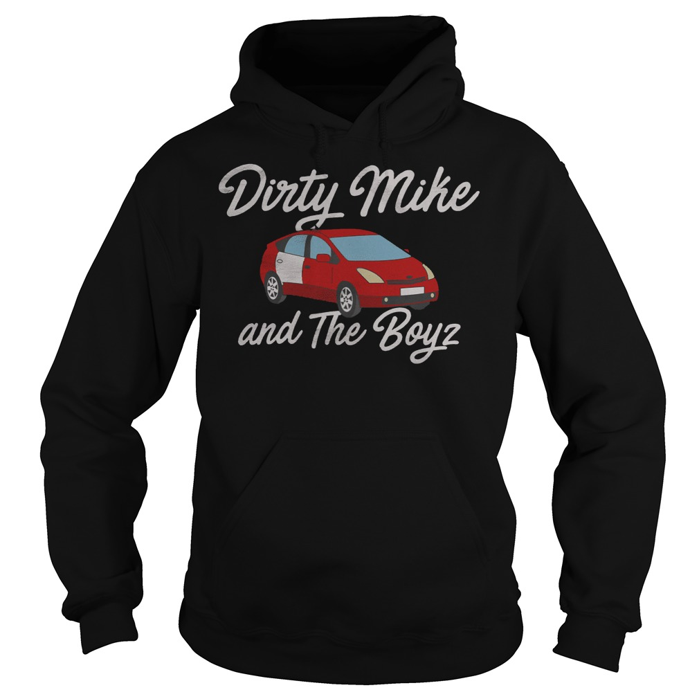 Dirty Mike and The Boyz shirt Hoodie