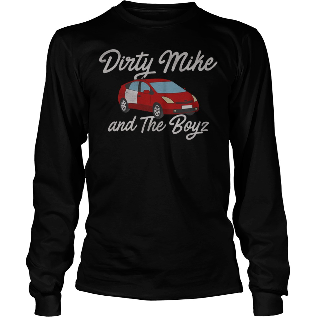 Dirty Mike and The Boyz shirt Longsleeve Tee Unisex