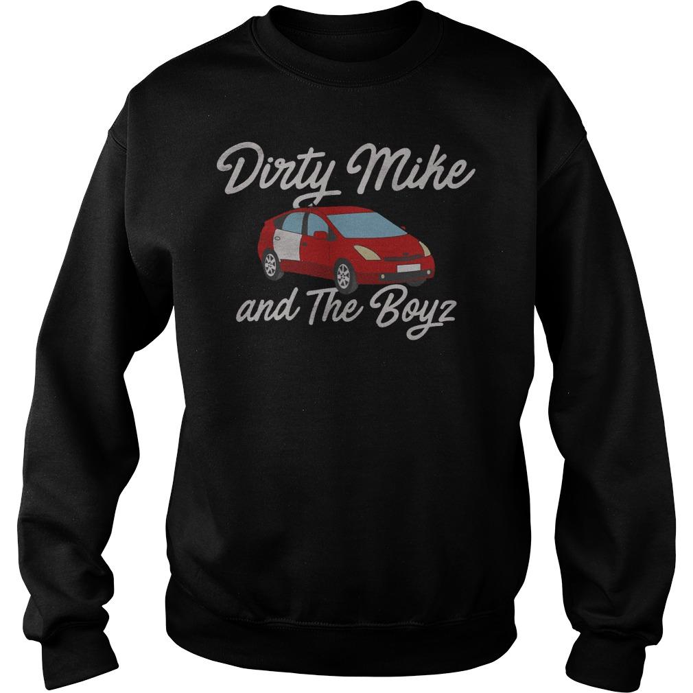 Dirty Mike and The Boyz shirt Sweatshirt Unisex