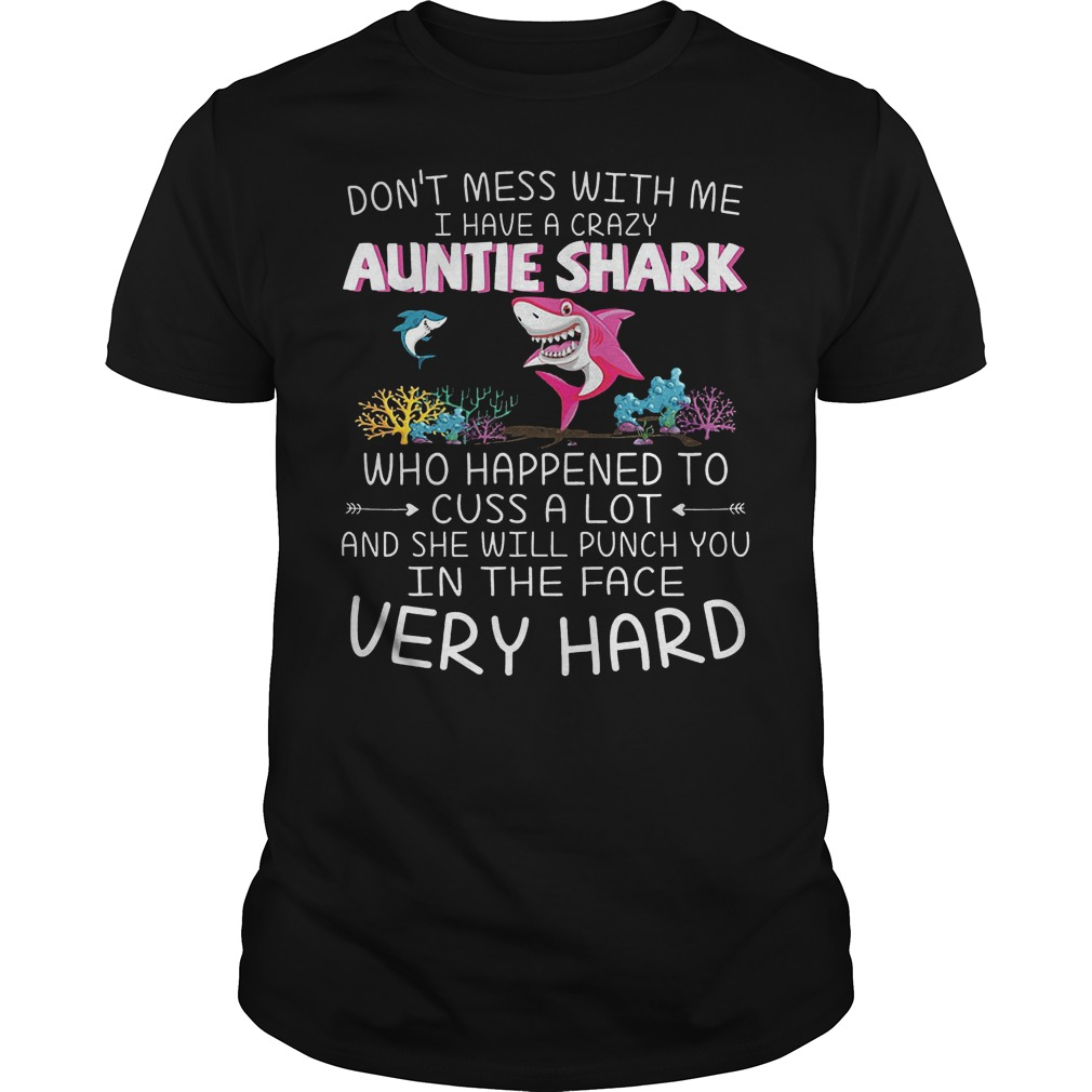 Dont Mess With Me I Have A Crazy Auntie Shark Who Happened To Cuss A Lot Shirt Classic Guys Unisex Tee.jpg