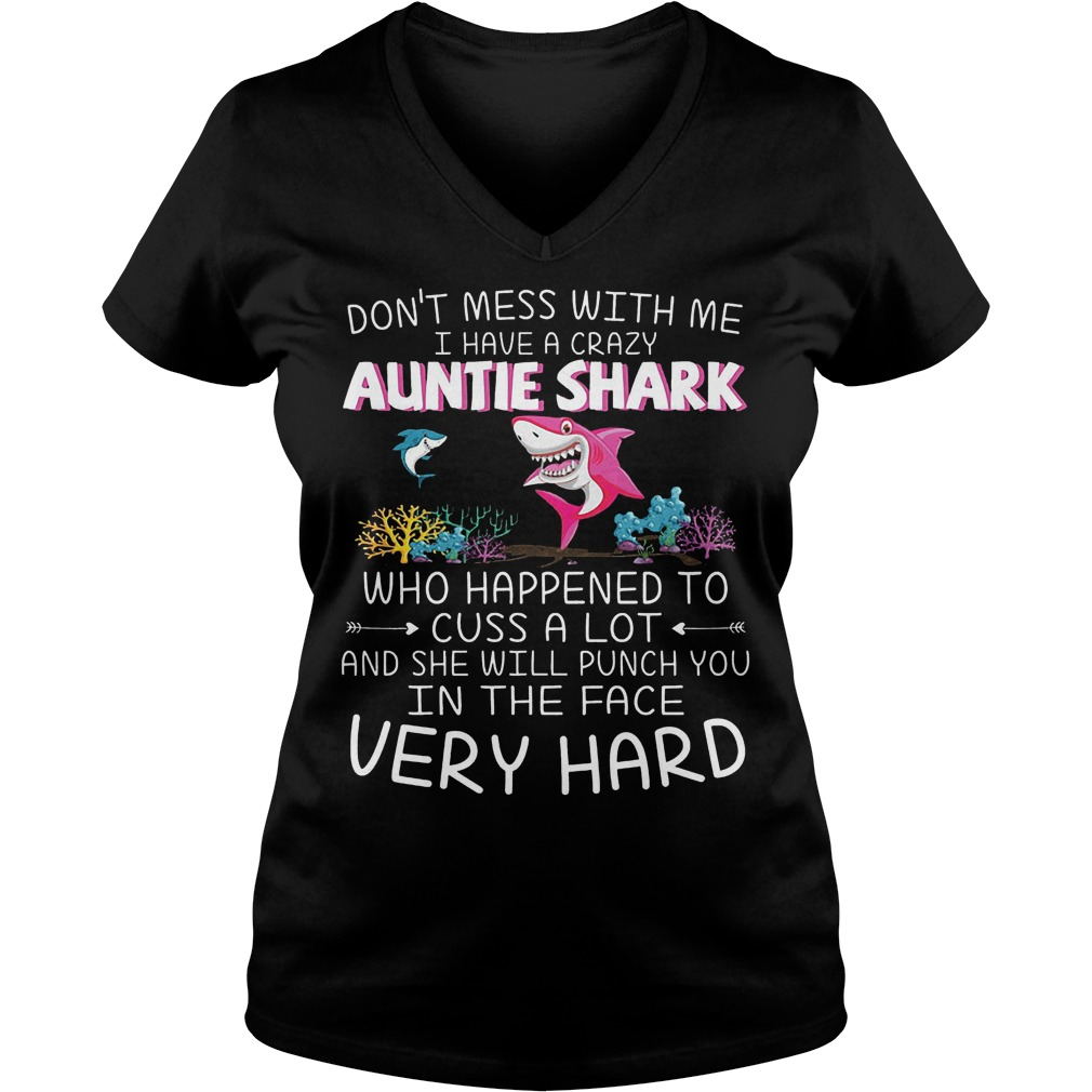 Dont mess with me I have a crazy Auntie Shark Who happened to cuss a lot shirt Ladies V-Neck
