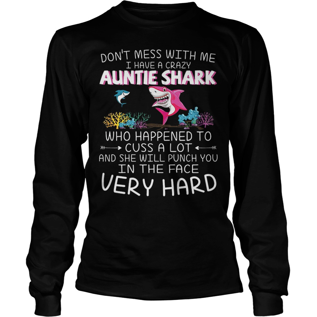 Dont mess with me I have a crazy Auntie Shark Who happened to cuss a lot shirt Longsleeve Tee Unisex