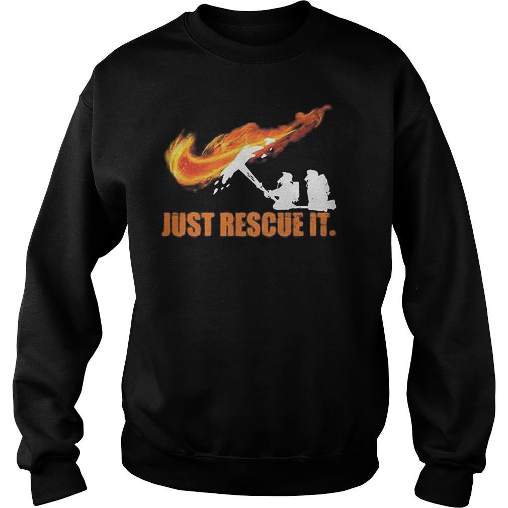 Firefighter Just rescue it Shirt Sweatshirt Unisex