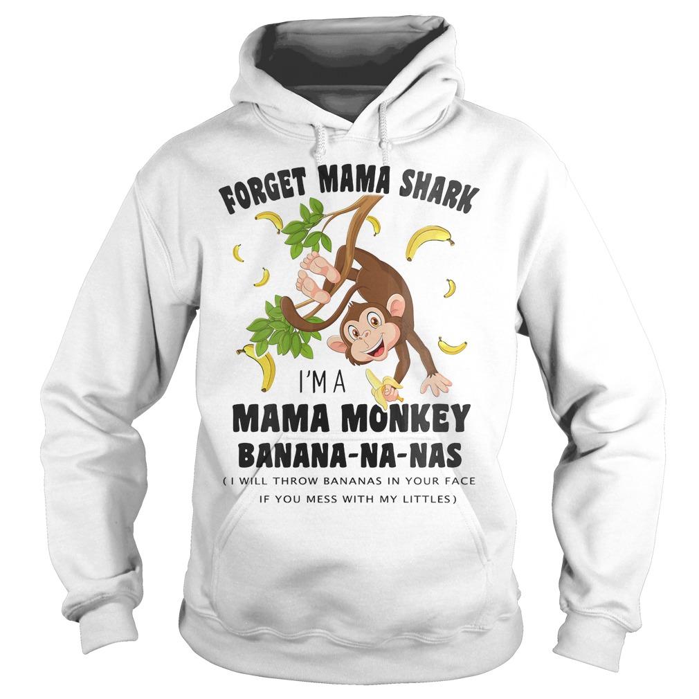 Forget mama shark I'm a mama monkey banana na nas Shirt Hoodie