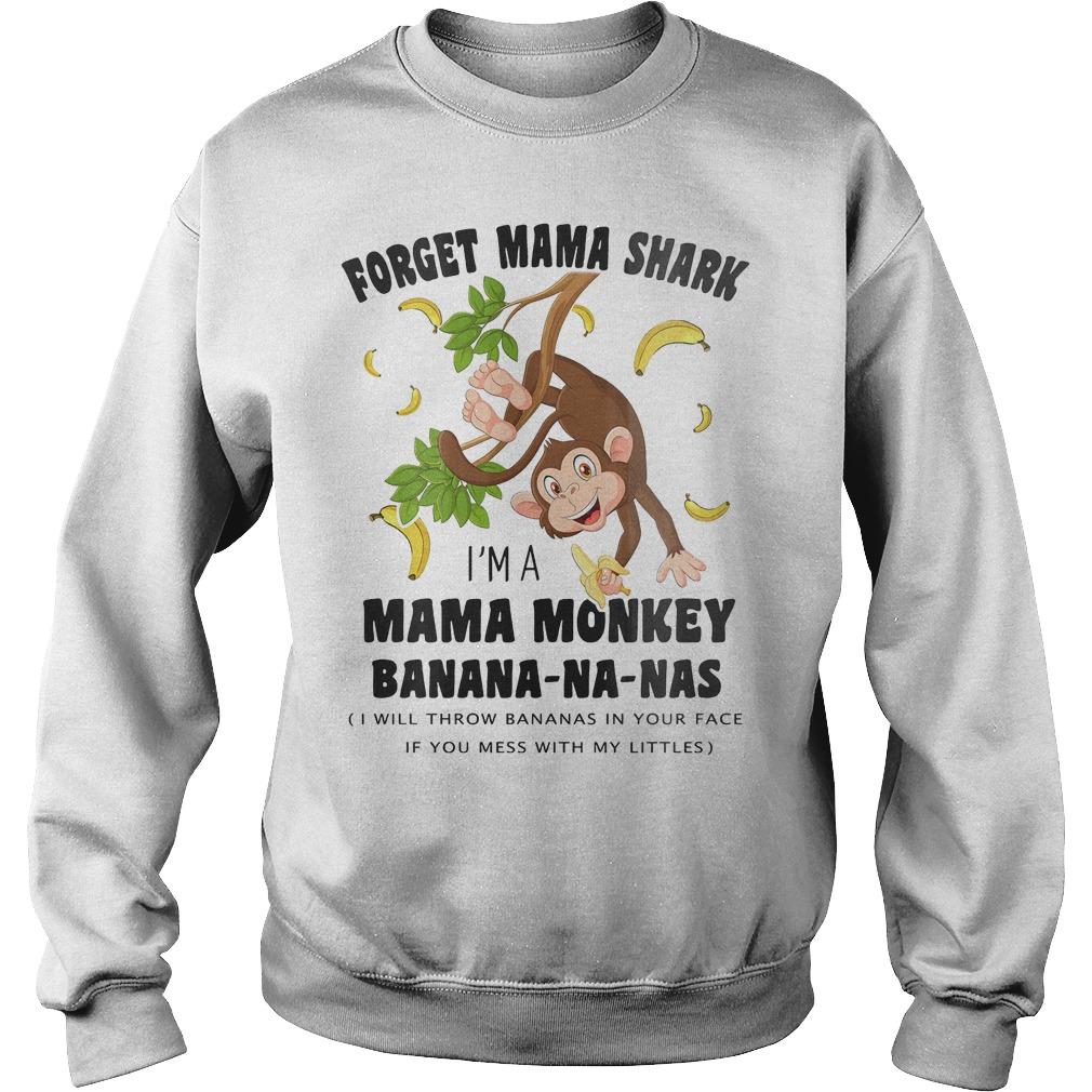 Forget mama shark I'm a mama monkey banana na nas Shirt Sweatshirt Unisex