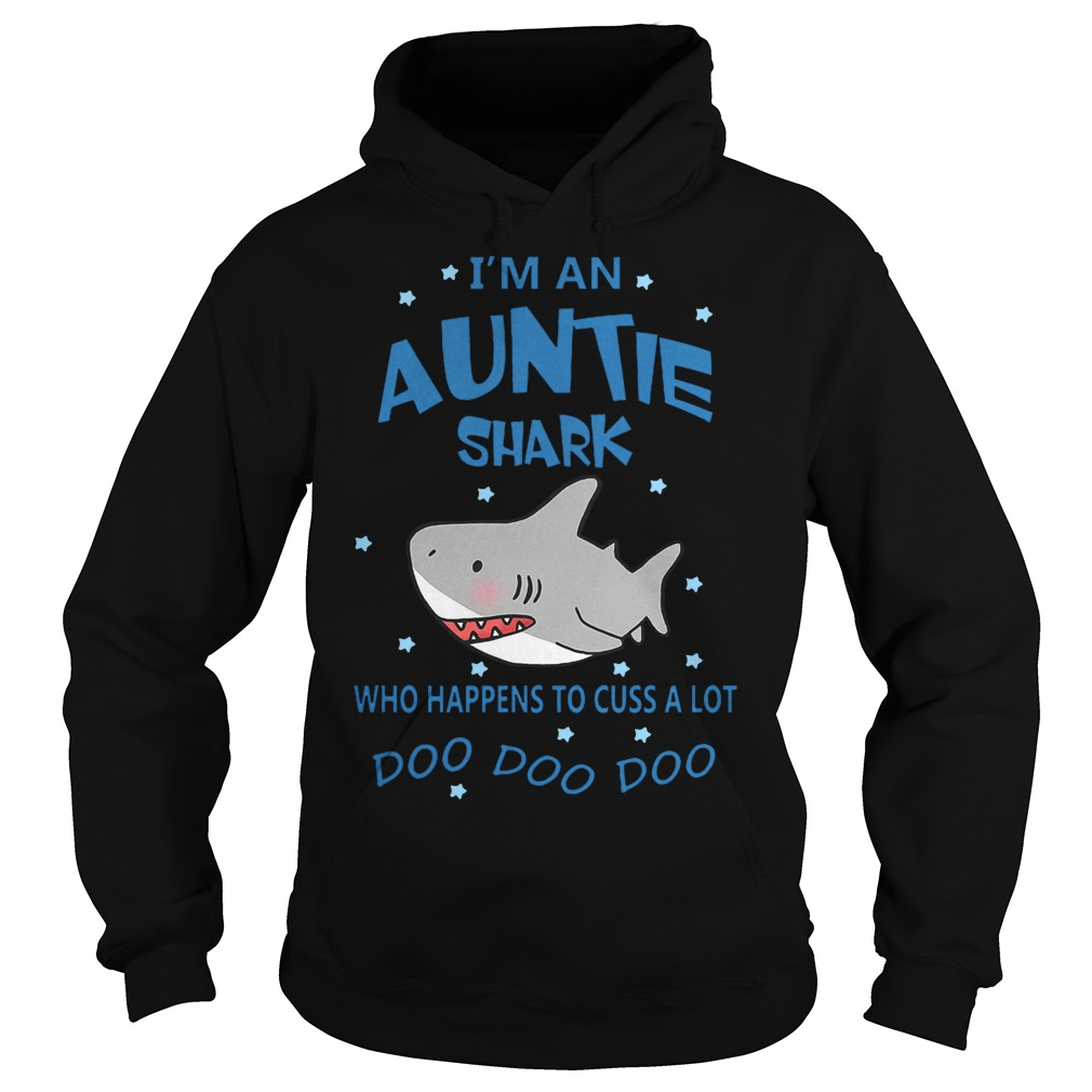 I'm an Auntie shark who happens to cuss a lot Shirt Hoodie