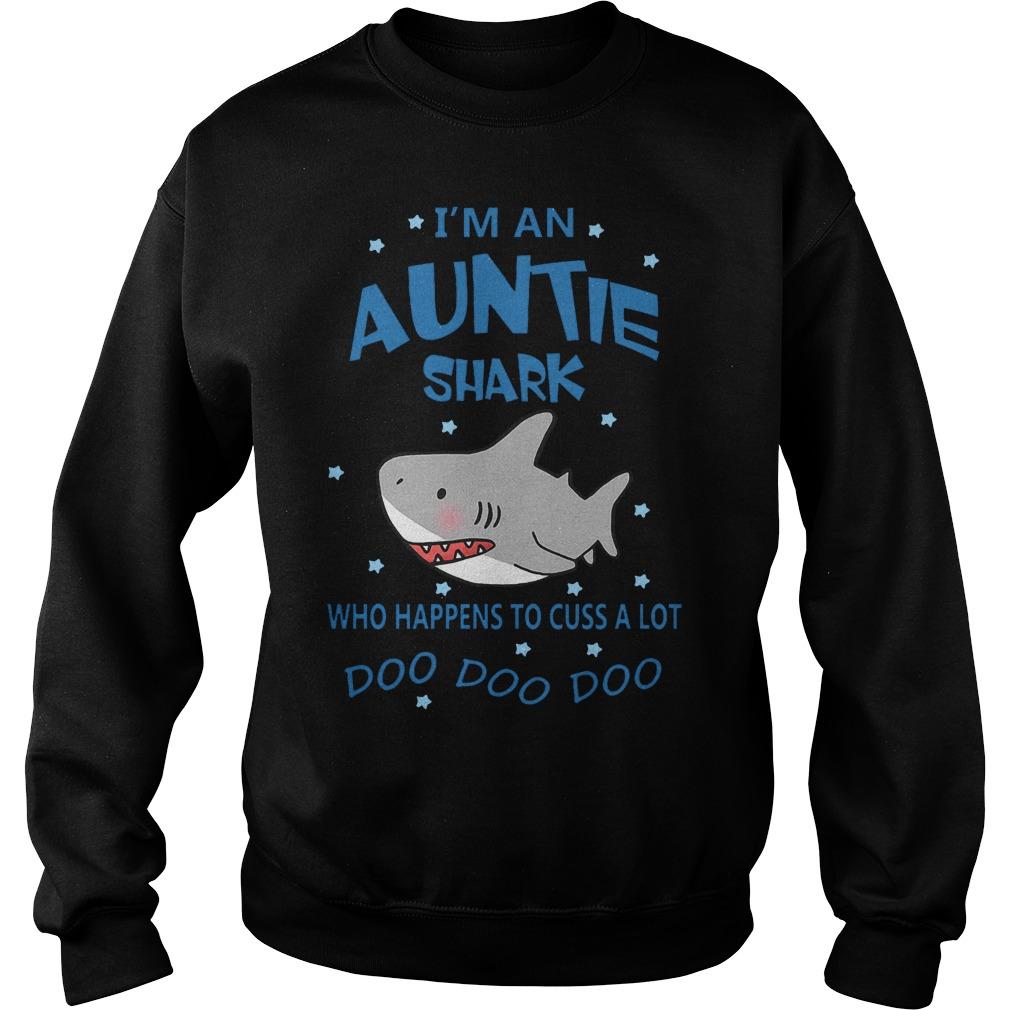 I'm an Auntie shark who happens to cuss a lot Shirt Sweatshirt Unisex