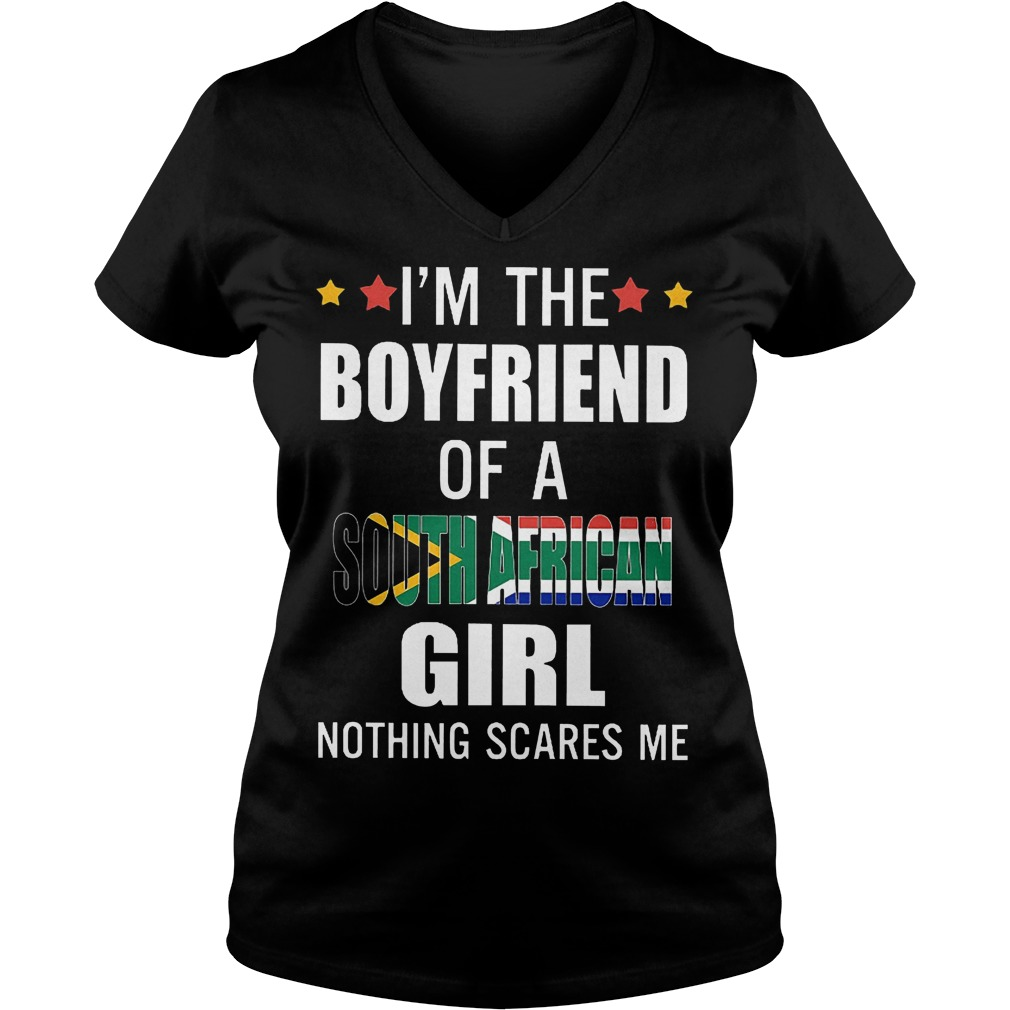 I'm the boyfriend of a South African girl nothing scares me shirt Ladies V-Neck