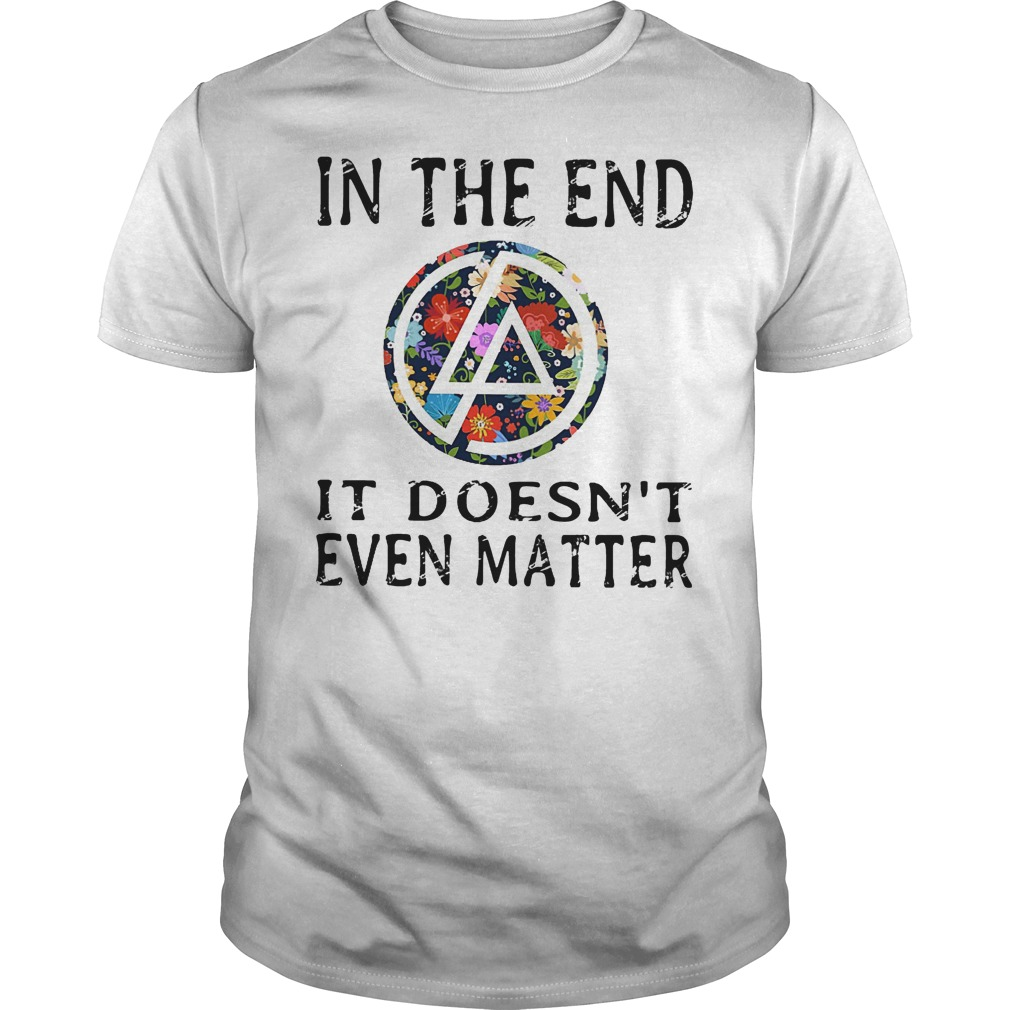 In the end it doesn't even matter shirt
