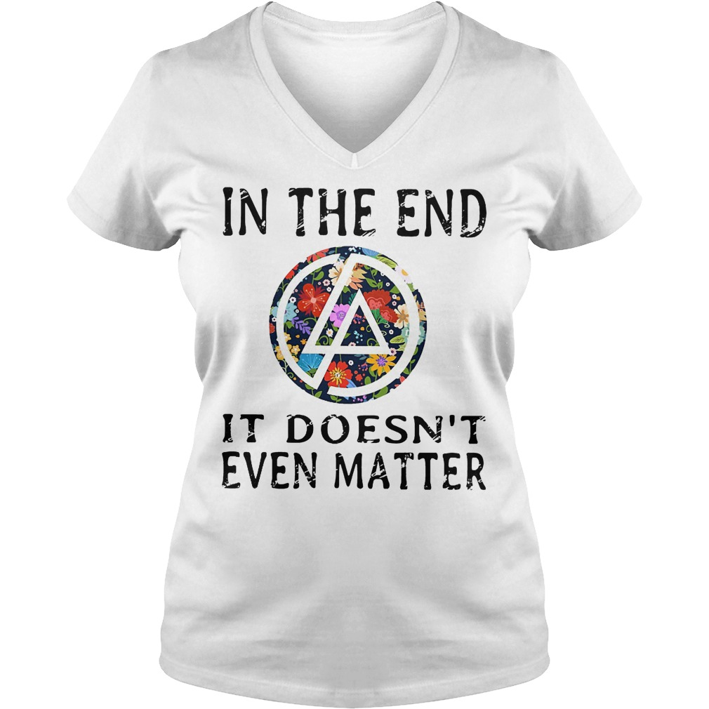 In the end it doesn't even matter shirt Ladies V-Neck