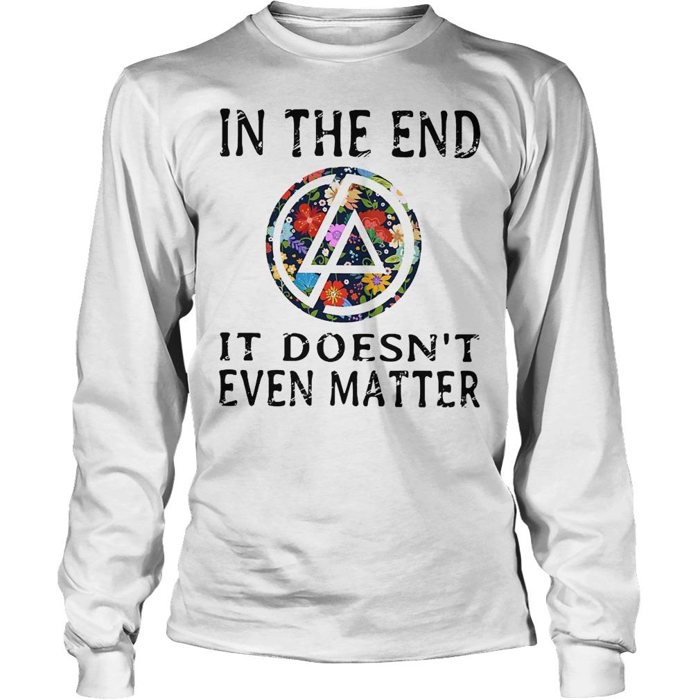 In the end it doesn't even matter shirt Longsleeve Tee Unisex