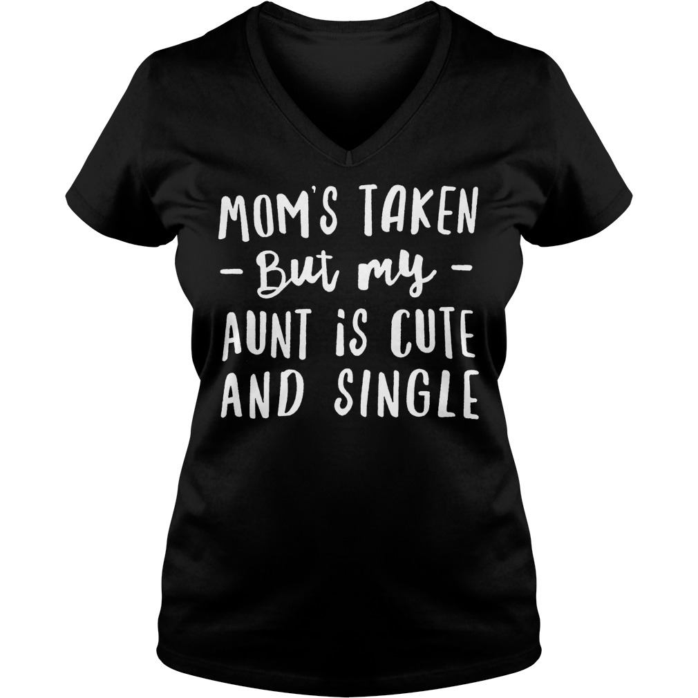 Mom's taken but my aunt is cute and single shirt Ladies V-Neck