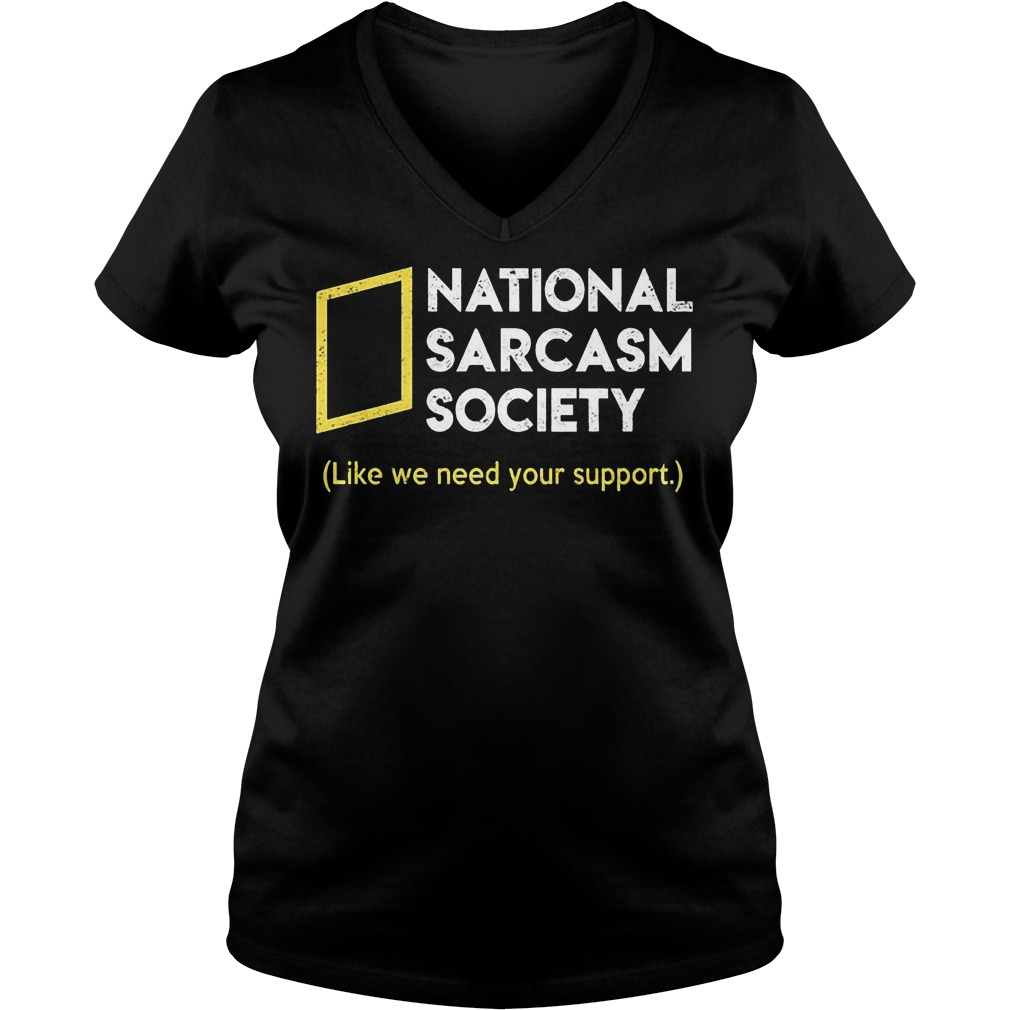 National sarcasm society like we need your support Shirt Ladies V-Neck