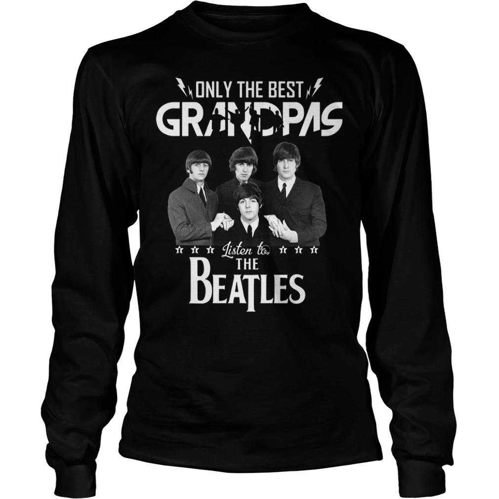 Only the best grandpas listen to the beatles shirt Longsleeve Tee Unisex
