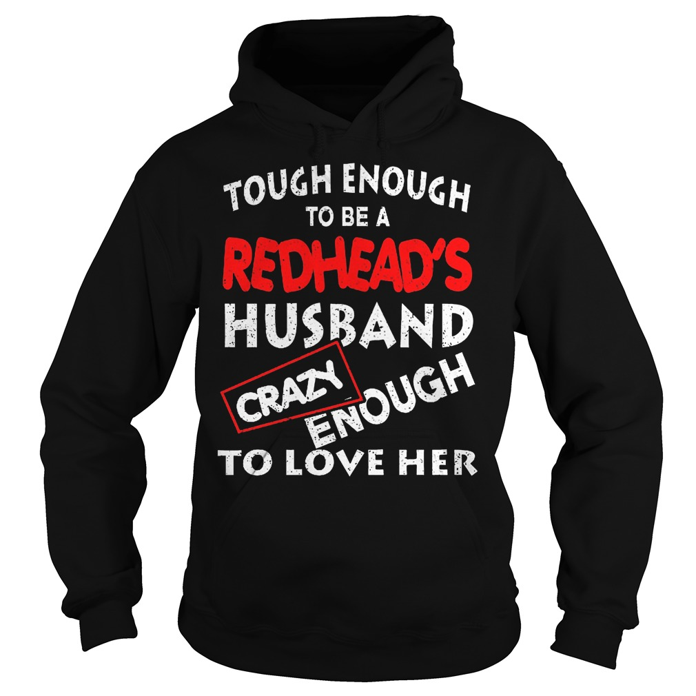 Rouch enough to be a redhead's husband crazy enough to love her Shirt Hoodie