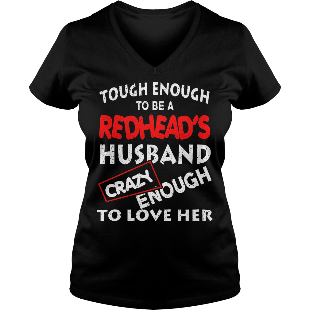 Rouch enough to be a redhead's husband crazy enough to love her Shirt Ladies V-Neck