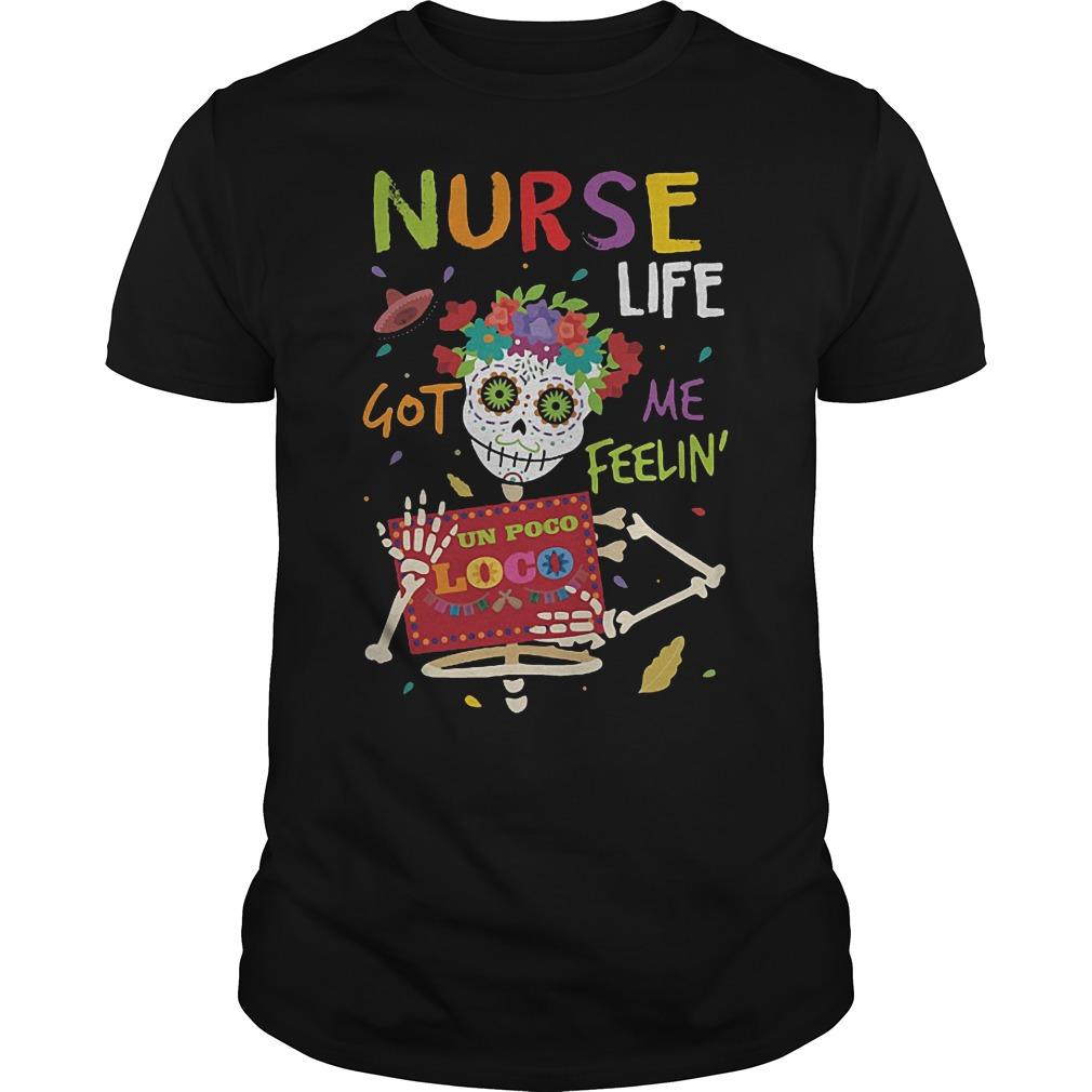Skeleton nurse life got me feelin un poco loco shirt
