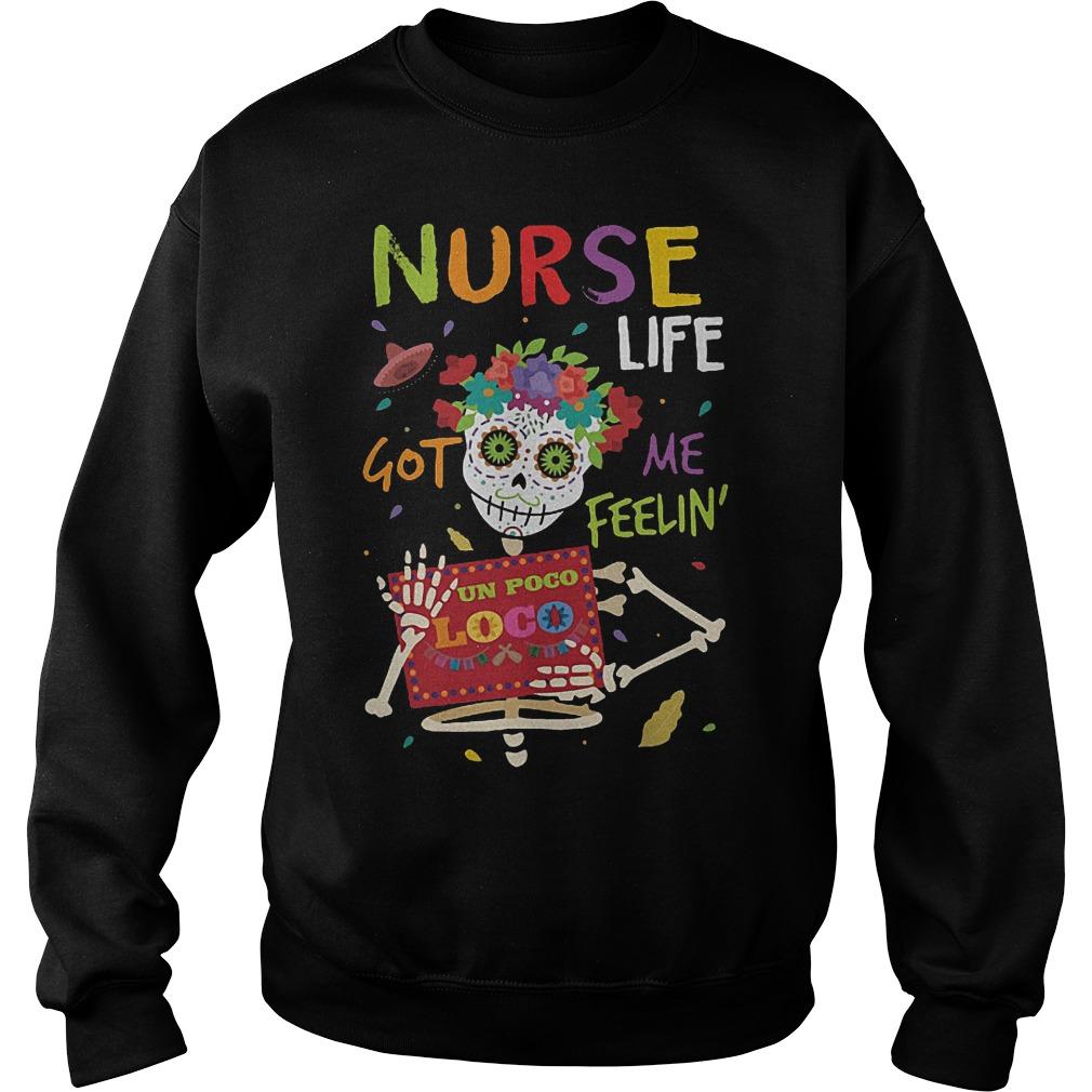 Skeleton nurse life got me feelin un poco loco shirt Sweatshirt Unisex