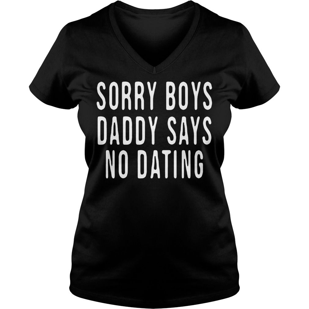 Sorry boys daddy says no dating Shirt Ladies V-Neck