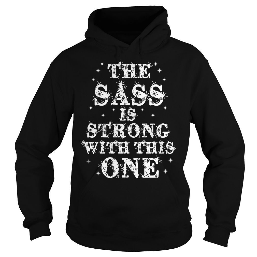 Star war blink glitter the sass is strong with this one shirt Hoodie