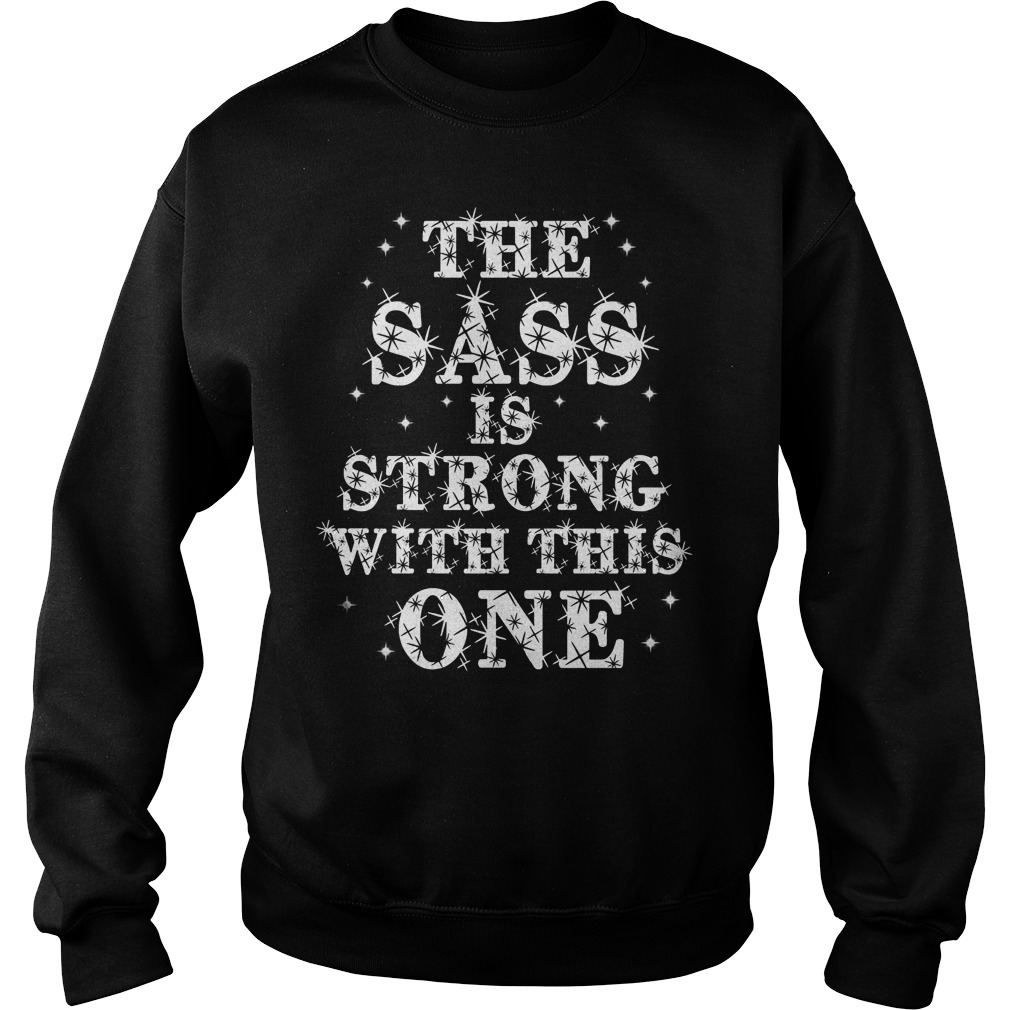 Star war blink glitter the sass is strong with this one shirt Sweatshirt Unisex