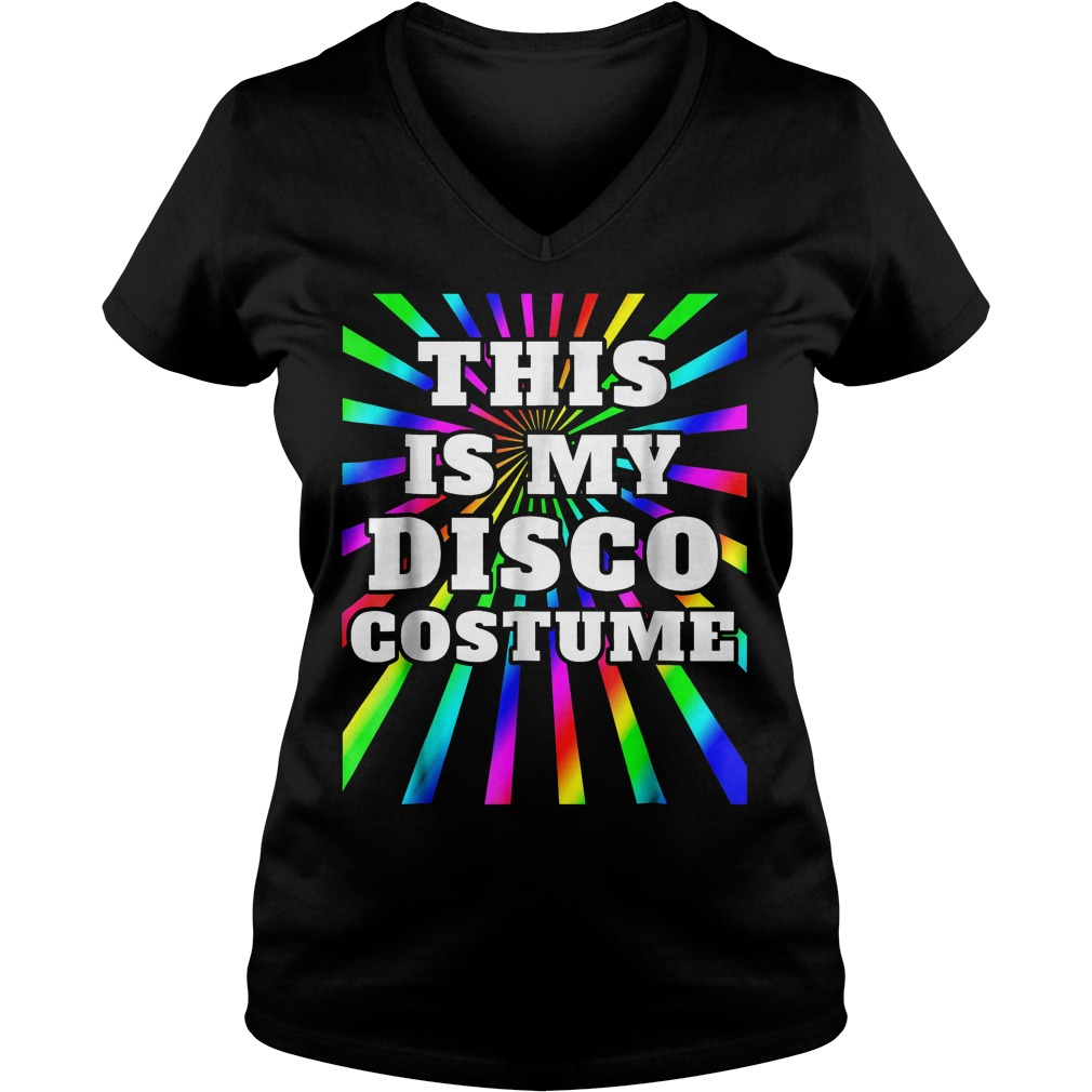 This is my Disco costume shirt Ladies V-Neck