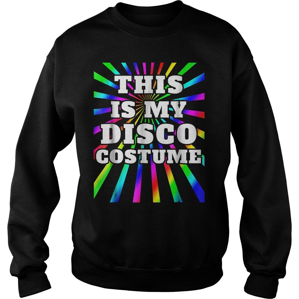 This is my Disco costume shirt Sweatshirt Unisex