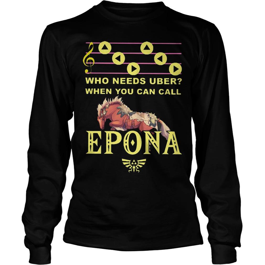 Who needs uber when you can call Epona shirt Longsleeve Tee Unisex