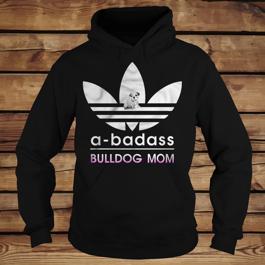 A-Badass Bulldog Mom shirt Hoodie