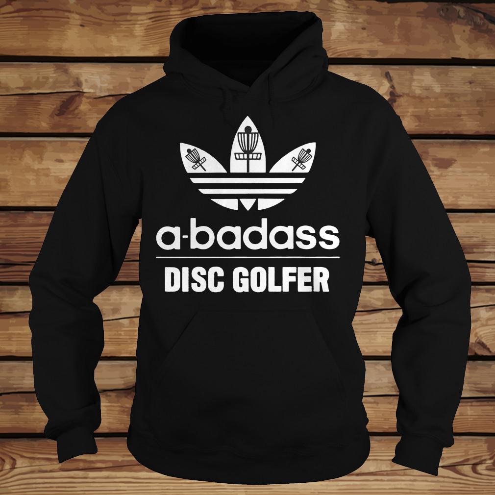A-Badass Disc Golfer shirt Hoodie