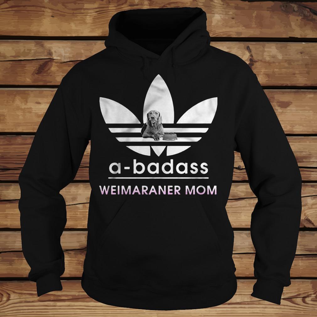 A-Badass Weimaraner Mom shirt Hoodie