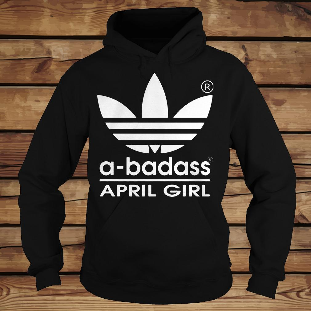 A-badass April Girl shirt Hoodie