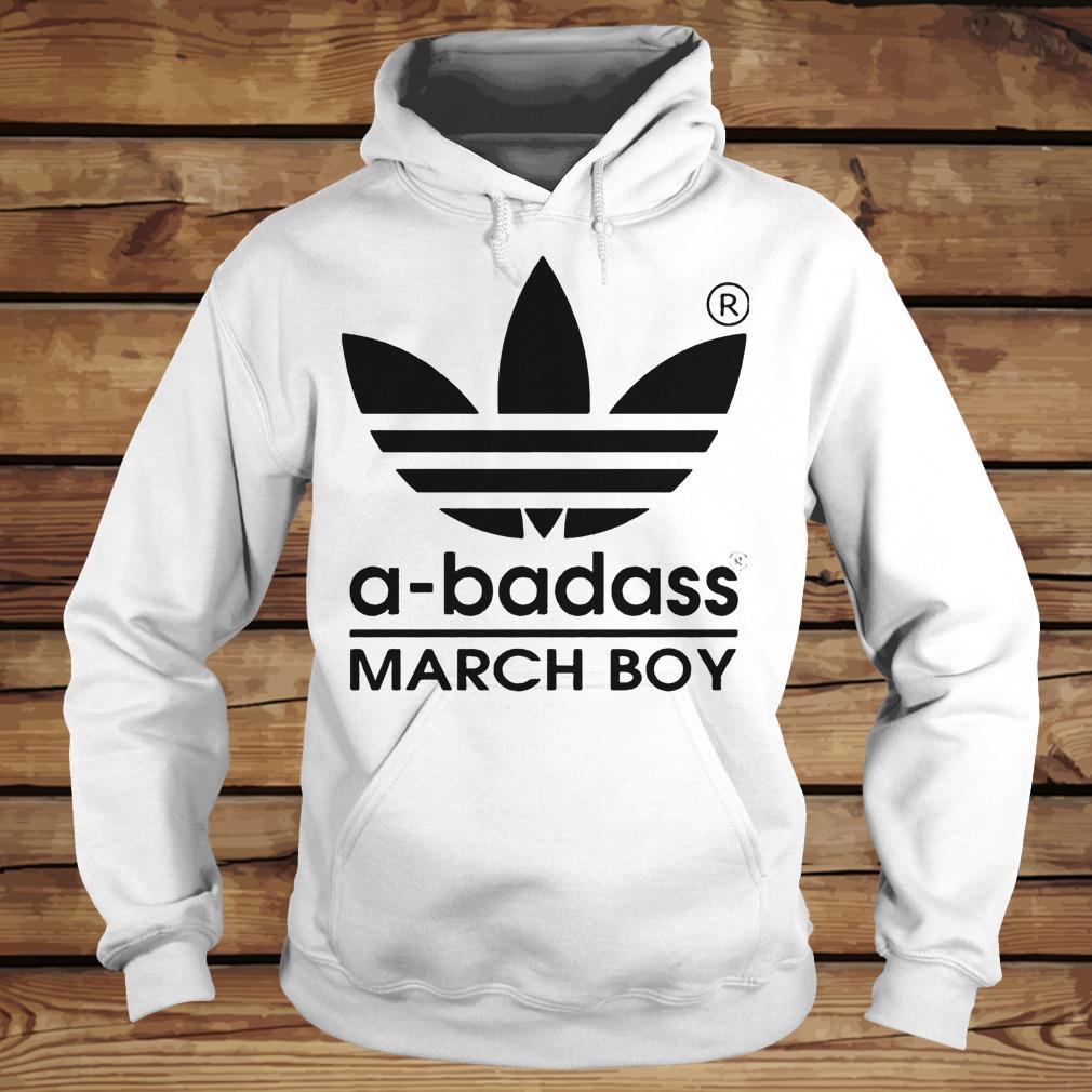 A-badass March Boy shirt Hoodie