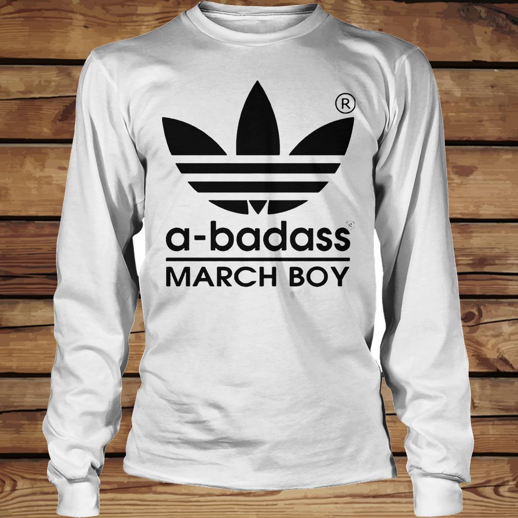 A-badass March Boy shirt Longsleeve Tee Unisex