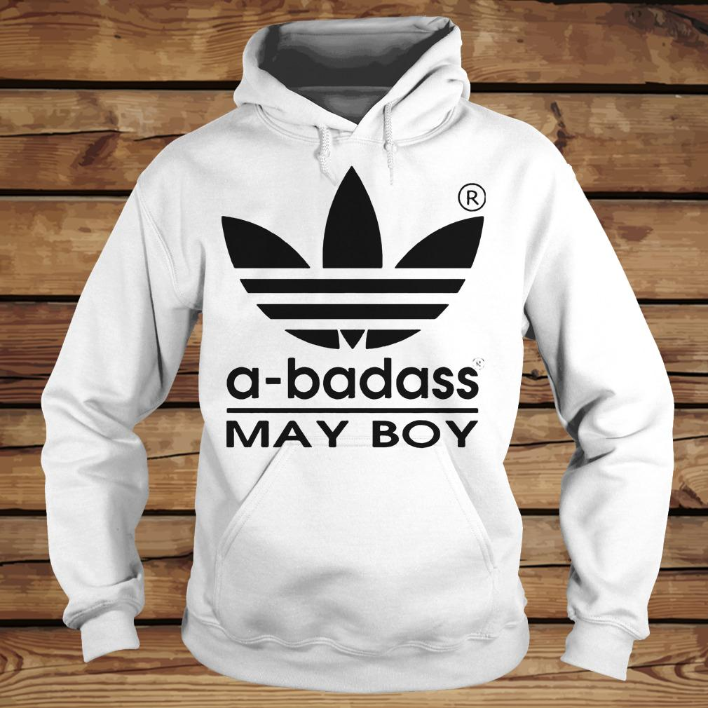 A-badass May Boy shirt Hoodie