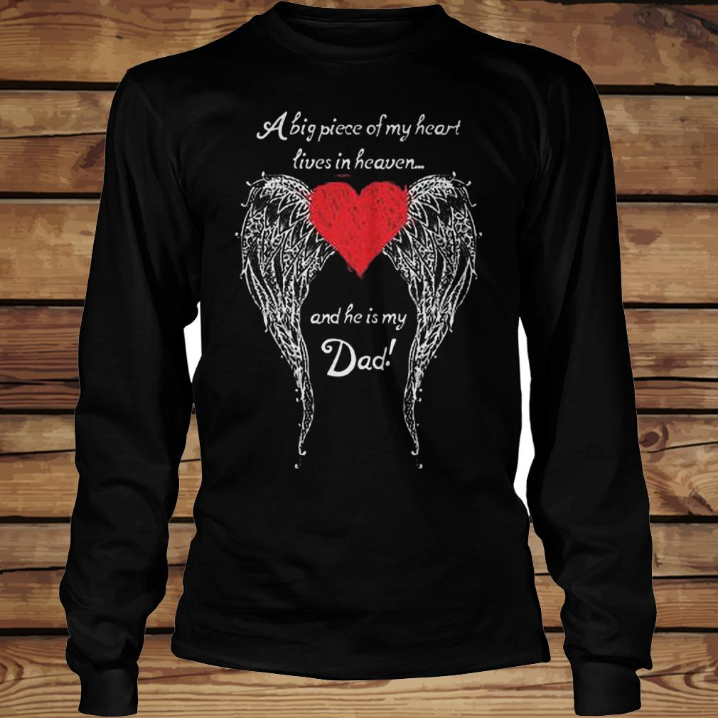 A big piece of my heart lives in heaven and he is my dad shirt Longsleeve Tee Unisex