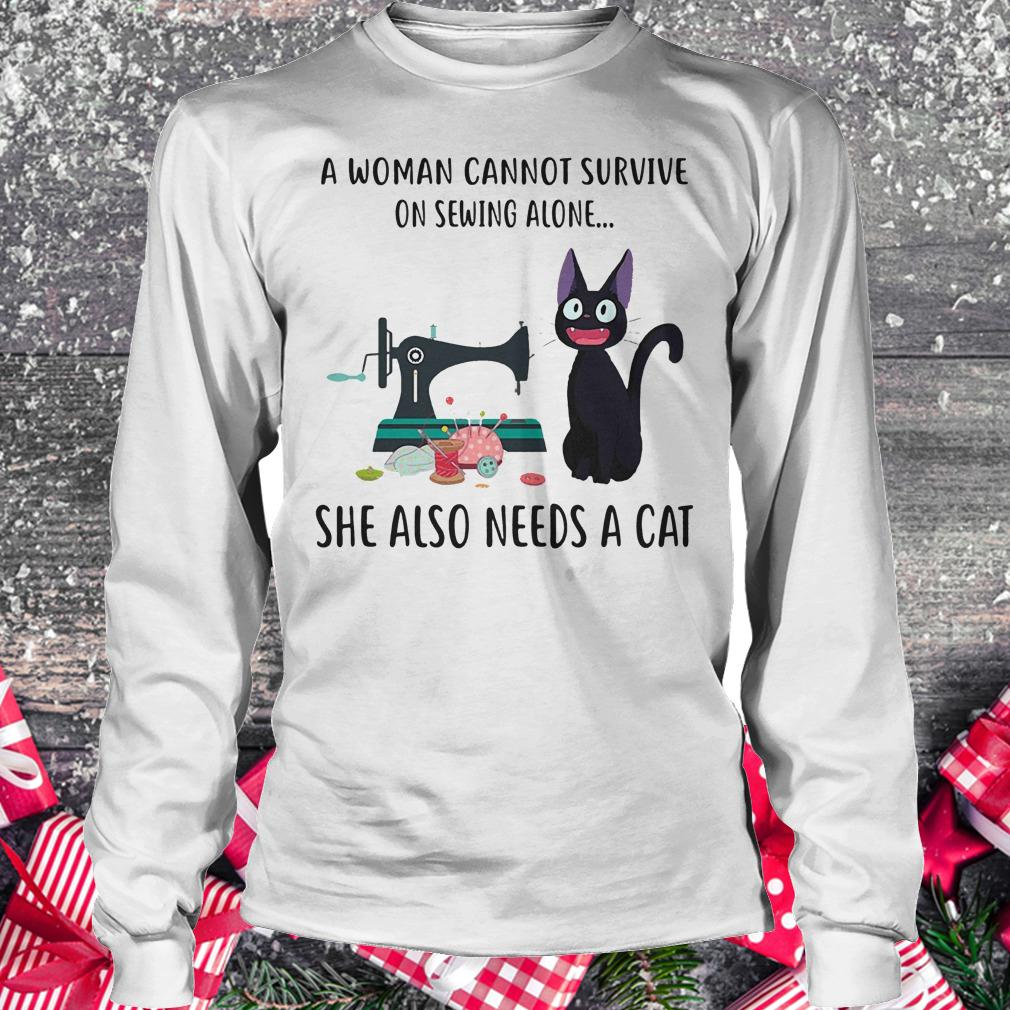 A woman cannot survive on sewing alone she also needs a cat shirt Longsleeve Tee Unisex