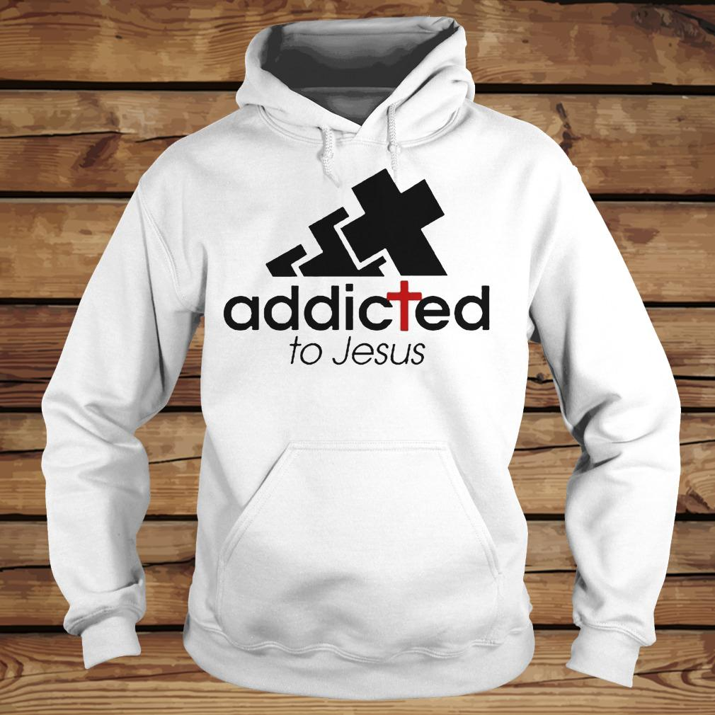 Addicted To Jesus shirt Hoodie