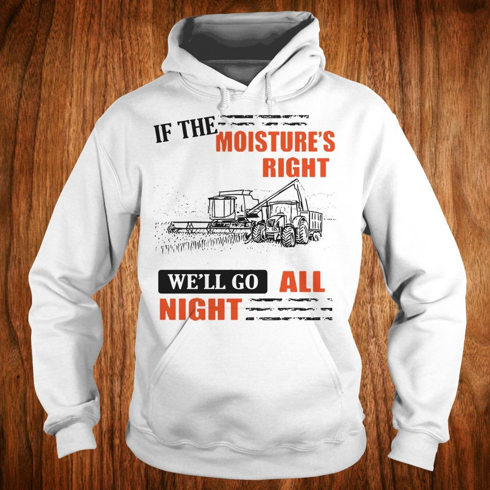 Best price If The Moisture's Right We'll Go All Night sweatshirt Hoodie