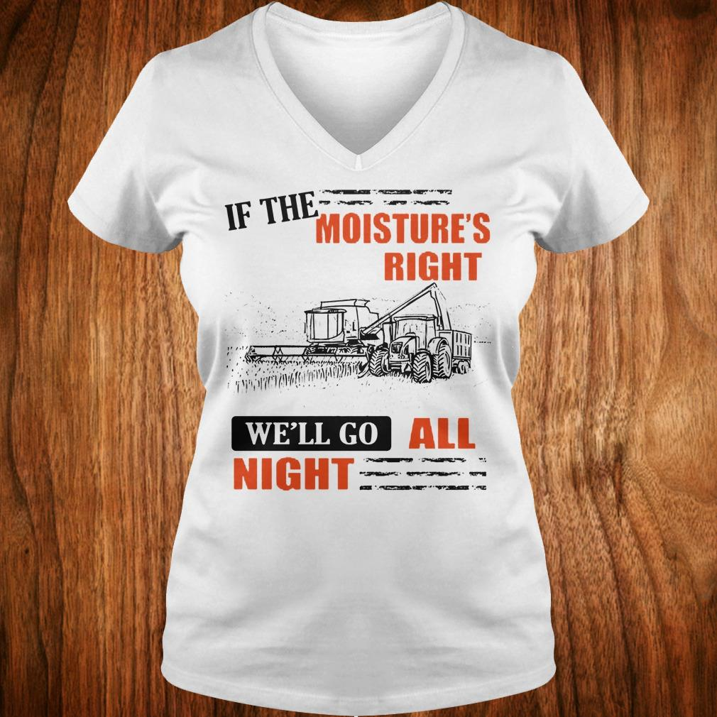 Best price If The Moisture's Right We'll Go All Night sweatshirt Ladies V-Neck