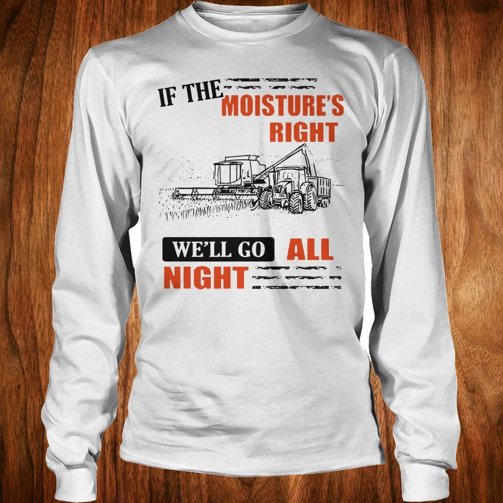 Best price If The Moisture's Right We'll Go All Night sweatshirt Longsleeve Tee Unisex