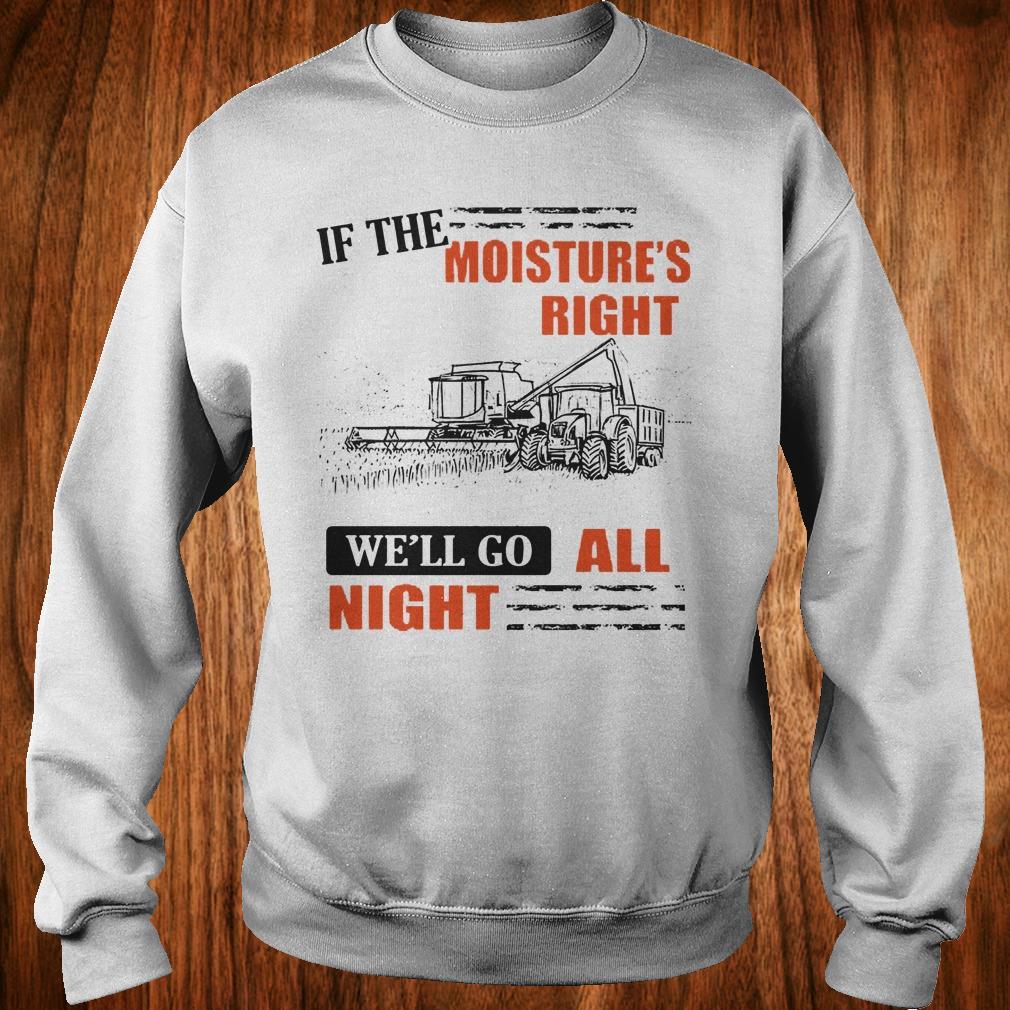 Best price If The Moisture's Right We'll Go All Night sweatshirt