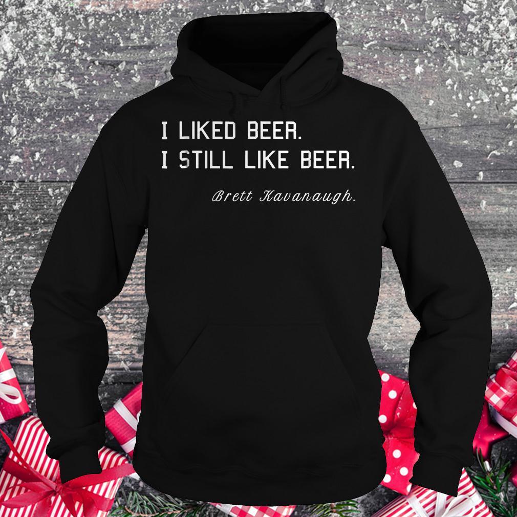 Brett Kavanaugh i liked beer i still like beer shirt Hoodie