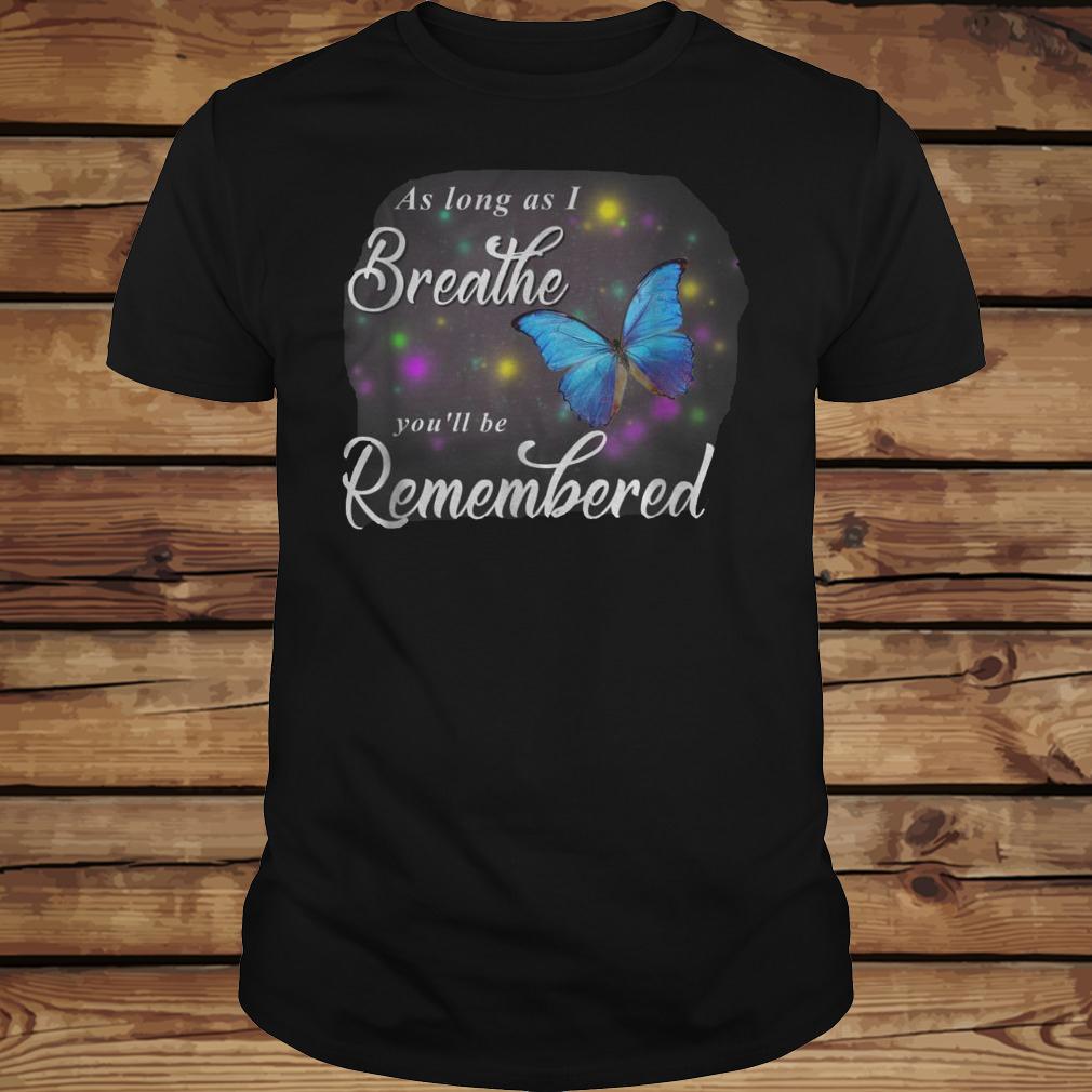 Butterfly As Long As I Breathe You'll Be Remembered T-Shirt - TeeNavi shirt Classic Guys / Unisex Tee