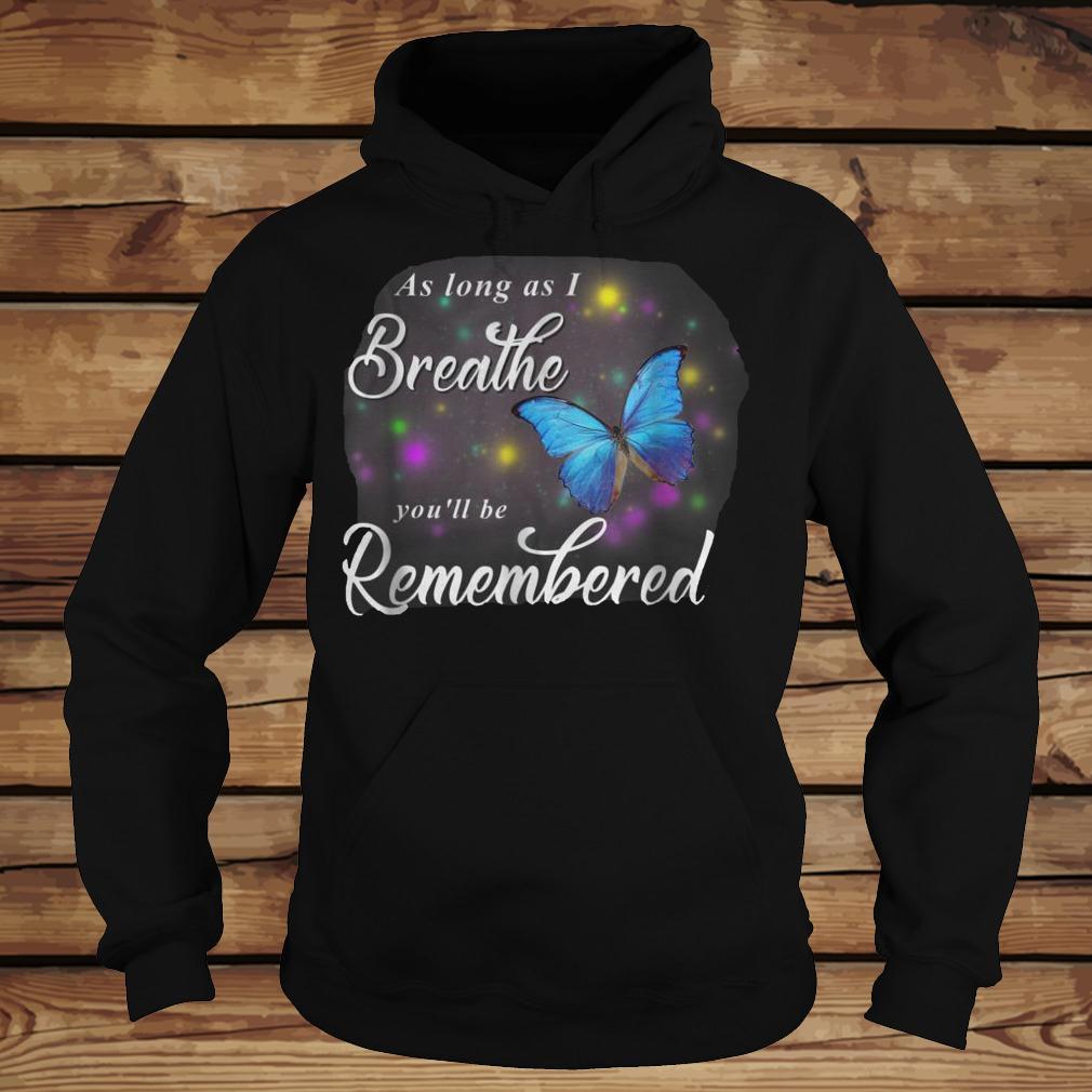 Butterfly As Long As I Breathe You'll Be Remembered T-Shirt - TeeNavi shirt Hoodie