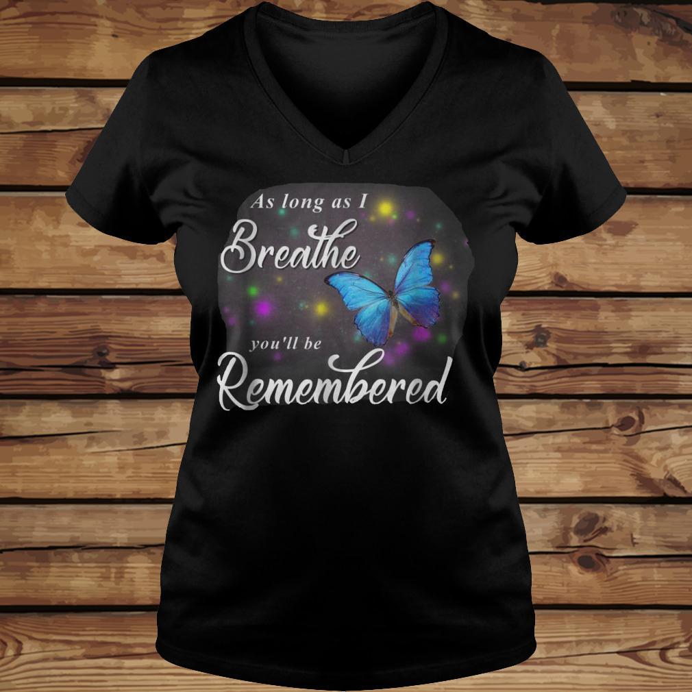 Butterfly As Long As I Breathe You'll Be Remembered T-Shirt - TeeNavi shirt Ladies V-Neck
