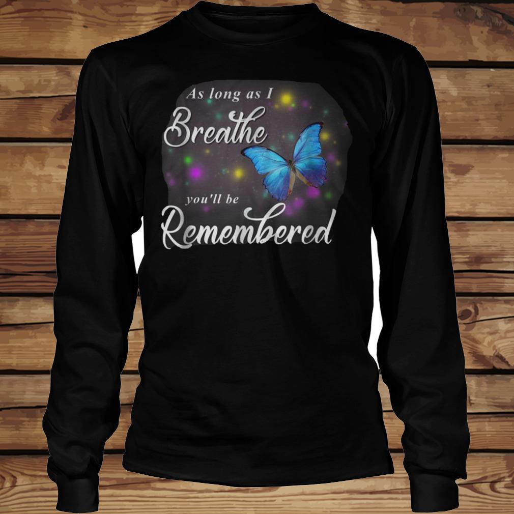 Butterfly As Long As I Breathe You'll Be Remembered T-Shirt - TeeNavi shirt Longsleeve Tee Unisex