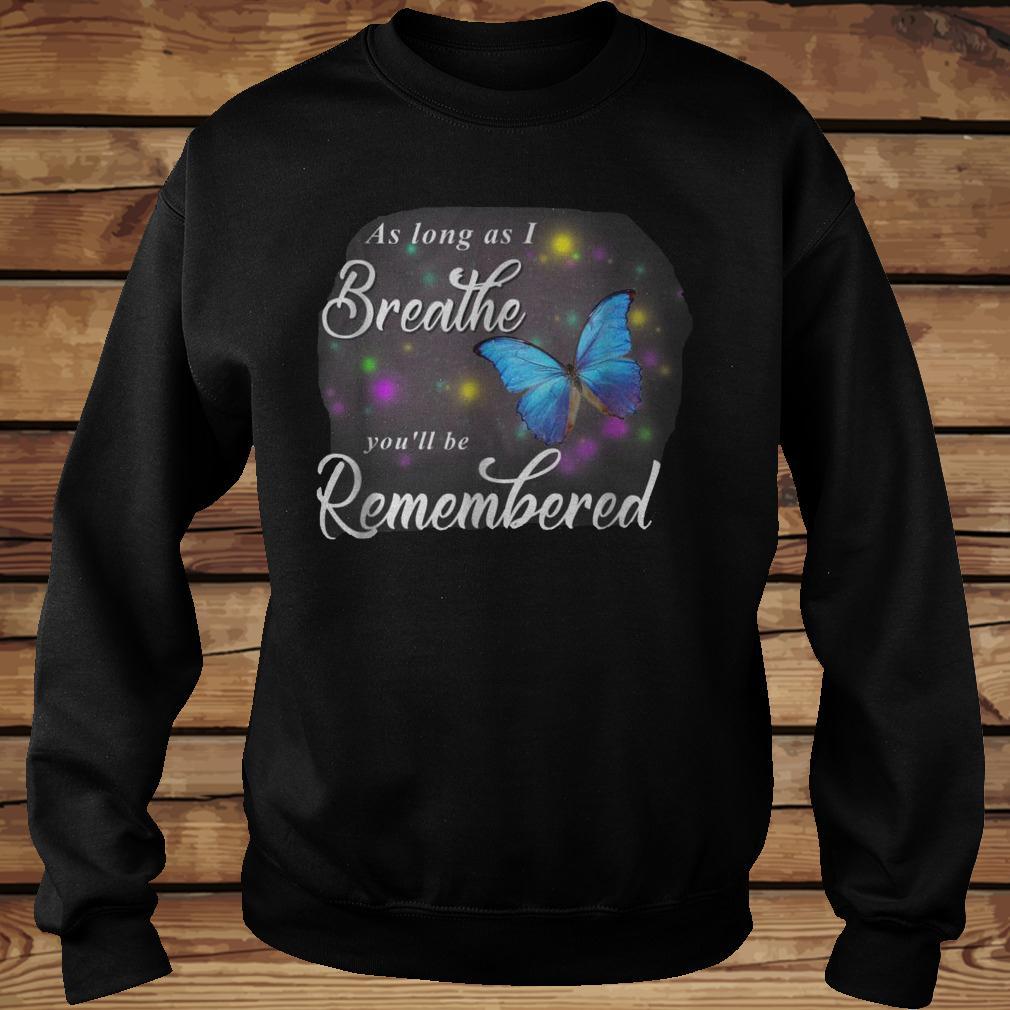 Butterfly As Long As I Breathe You Ll Be Remembered T Shirt Teenavi Shirt Sweatshirt Unisex.jpg