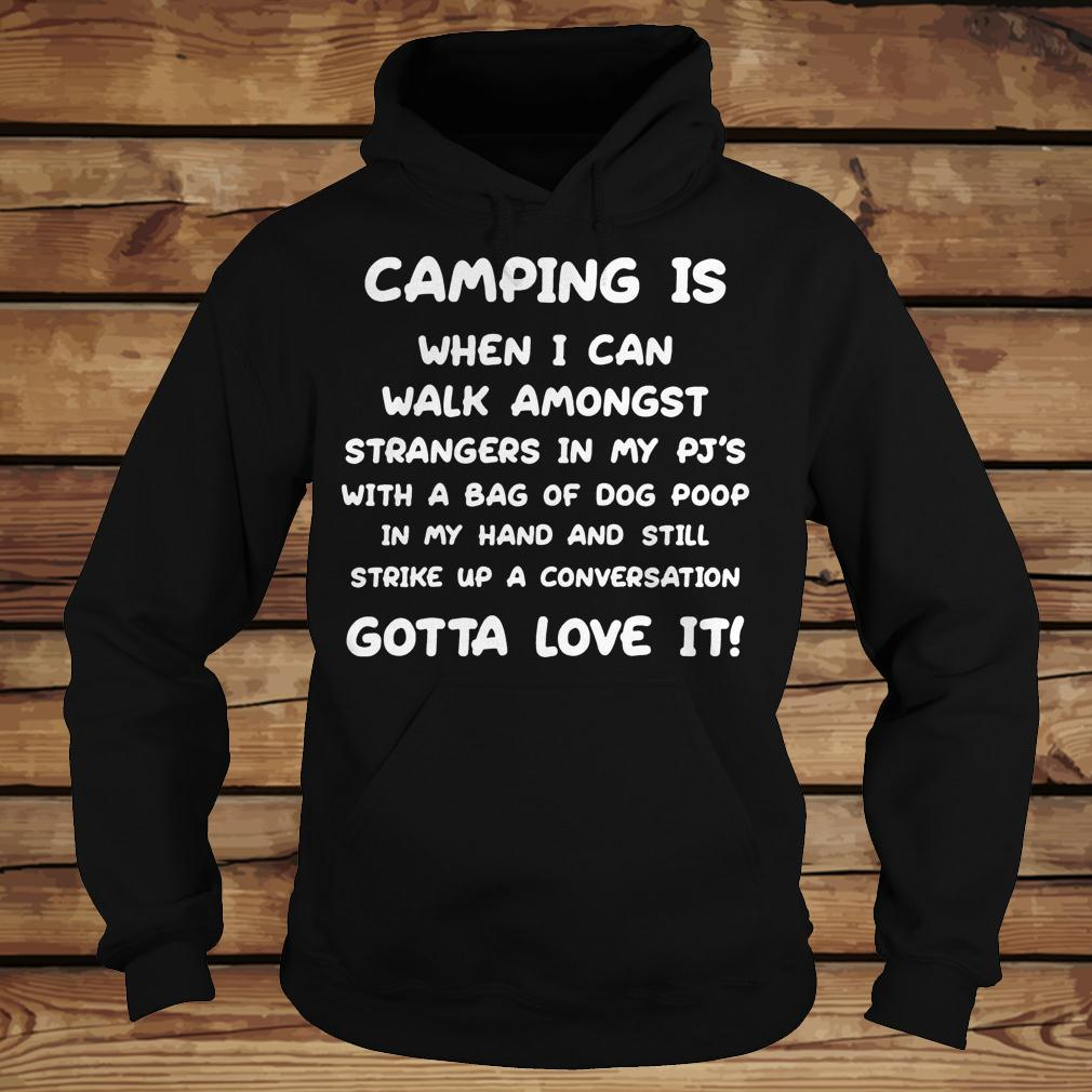 Camping Is When I Can Walk Amongst Strangers In My Pj S With A Bag Shirt Hoodie.jpg